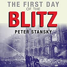 The First Day of the Blitz: September 7, 1940 Audiobook by Peter Stansky Narrated by Edwin David