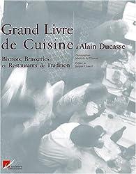 Le Grand Livre De Cuisine D'Alain Ducasse: Bistro, Brasseries Et Restaurants De Tradition