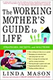 The Working Mother's Guide to Life, Linda Mason, 0609807358