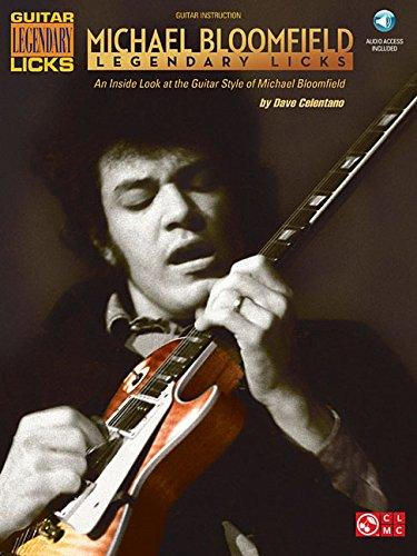 Legendary Licks Bass - Michael Bloomfield - Legendary Licks: An Inside Look at the Guitar Style of Michael Bloomfield (Guitar Legendary Licks)