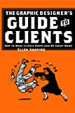 The Graphic Designer's Guide to Clients, Ellen Shapiro, 1581152760