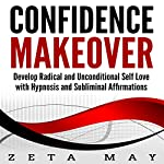 Confidence Makeover: Develop Radical and Unconditional Self Love with Hypnosis and Subliminal Affirmations | Zeta May