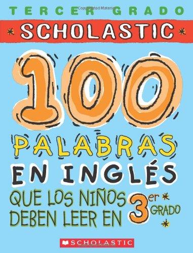 100 palabras en inglés que los niños deben leer en 3er grado: Spanish (100 Words Kids Need to Read) (Spanish Edition) PDF