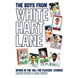 The Boys from White Hart Lane, Spurs in the '80s: The Players' Storiesby Martin Cloake
