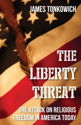 Read Online The Liberty Threat: The Attack on Religious Freedom in America Today pdf