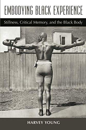 Embodying Black Experience: Stillness, Critical Memory, and the Black Body (Theater: Theory/Text/Performance)