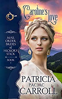 Caroline's Love (Mail Order Brides of Hickory Stick Book 1) by [Carroll, Patricia PacJac]