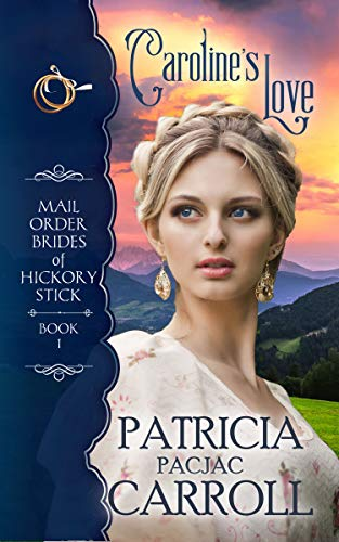 Caroline's Love: Historical Western Romance (Mail Order Brides of Hickory Stick Book 1) by [Carroll, Patricia PacJac]