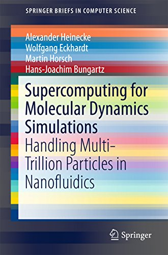 Download Supercomputing for Molecular Dynamics Simulations: Handling Multi-Trillion Particles in Nanofluidics (SpringerBriefs in Computer Science) Pdf