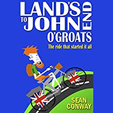 Land's End to John O'Groats: The Ride That Started It All Audiobook by Sean Conway Narrated by John York