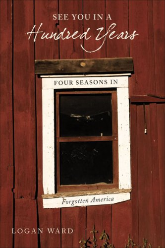 See You in a Hundred Years: Four Seasons in Forgotten America (Va Stores Charlottesville In)