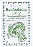Kambodscha Küche: Einfache und leckere Khmer Rezepte (Exotische Küche)