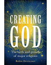 Creating God: The birth and growth of major religions
