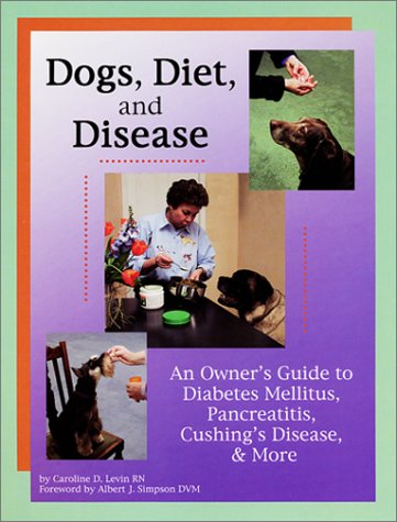 Dogs, Diet, & Disease: An Owner's Guide to Diabetes Mellitus, Pancreatitis, Cushing's Disease, & More