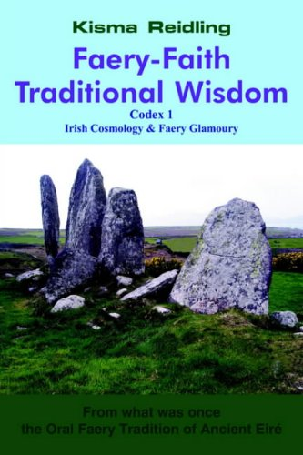 Faery-Faith Traditional Wisdom: Codex 1 Irish Cosmology & Faery Glamoury pdf