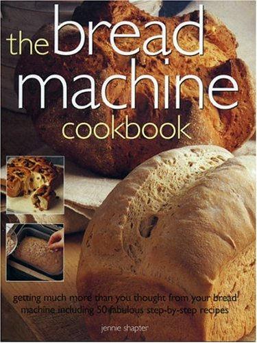 The Bread Machine Cookbook: Getting More and More Than You Thought From Your Bread Machine including 50 Fabulous Step-by-Step Recipes pdf epub