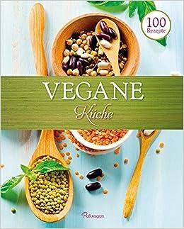 100 Rezepte - Vegane Küche: 9781474802987: Amazon.com: Books