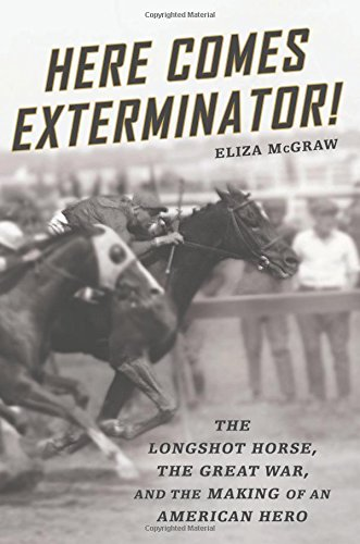 Here Comes Exterminator!: The Longshot Horse, the Great War, and the Making of an American Hero -