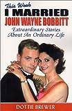 This Week I Married John Wayne Bobbitt, Dottie Brewer, 0970794509