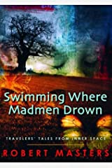 Swimming Where Madmen Drown: Travelers' Tales from Inner Space Hardcover
