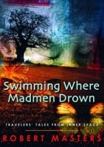 Swimming Where Madmen Drown: Travelers' Tales from Inner Space
