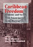 Caribbean Freedom : Economy and Society from Emancipation to the Present, , 9768100176