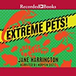 Extreme Pets! | Jane Harrington