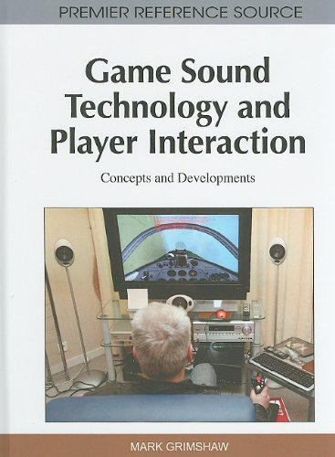 Game Sound Technology and Player Interaction: Concepts and Developments by Mark Grimshaw, Publisher : IGI Global