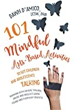 101 Mindful Arts-Based Activities to Get Children and Adolescents Talking: Working with Severe Trauma, Abuse and Neglect Using Found and Everyday Objects