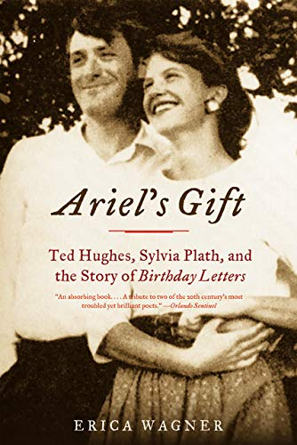 - Ariel's Gift: Ted Hughes, Sylvia Plath, and the Story of Birthday Letters
