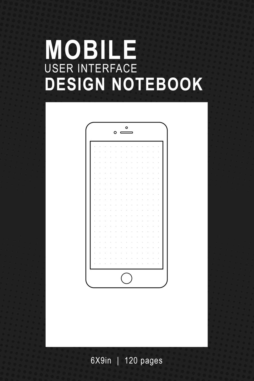 Mobile User Interface Design Notebook Mobile Ui Ux Template Notebook Sketchbook Design Your Own Mobile App For App Designers Developers Programmers Web Designers Books Popizm Film 9781724380326 Amazon Com Books