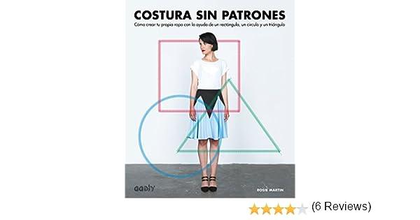 Costura sin patrones: Cómo crear tu propia ropa con la ayuda de un rectángulo, un círculo y un triángulo (GGDIY) eBook: Rosie Martin, Belén Herrero López: ...
