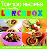 The Top 100 Recipes for a Healthy Lunchbox: Easy and Exciting Ideas for Your Child's Lunches (The Top 100 Recipes Series)