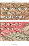 Understanding Life in the Borderlands: Boundaries in Depth and in Motion (Studies in Security and International Affairs)