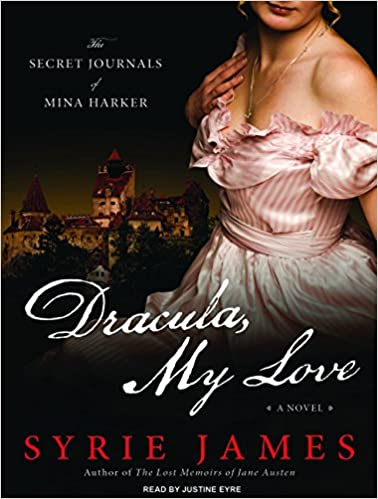 Dracula My Love The Secret Journals Of Mina Harker Syrie James Justine Eyre 9781400166725 Amazon Books