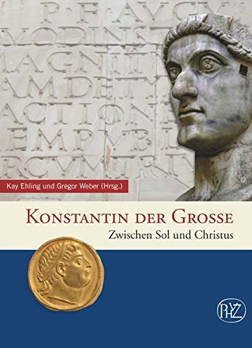 Konstantin der Große. Zwischen Sol und Christus (Zaberns Bildbände zur Archäologie)