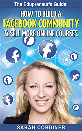 how-to-build-a-facebook-community-and-sell-more-online-courses-the-edupreneurs-guide