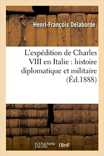 caractéristiques exceptionnelles magasin d'usine modèle unique L'Expedition de Charles VIII En Italie: Histoire ...