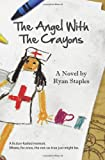 The Angel with the Crayons, Ryan Staples, 1440445125
