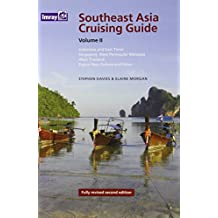 Southeast Asia Cruising Guide, Volume II: Indonesia & East Timor Singapore, West Peninsular, Malaysia, West Thailand, Papua, New Guinea and Palau