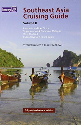 Southeast Asia Cruising Guide: Indonesia, East Timor, Singapore, West Thailand, Papua New Guinea