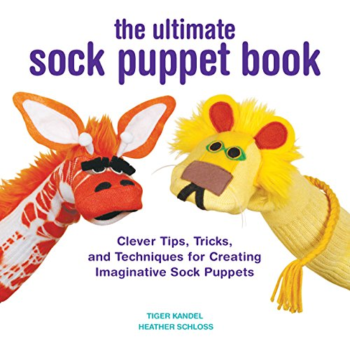 The Ultimate Sock Puppet Book: Clever Tips, Tricks, and Techniques for Creating Imaginative Sock Puppets