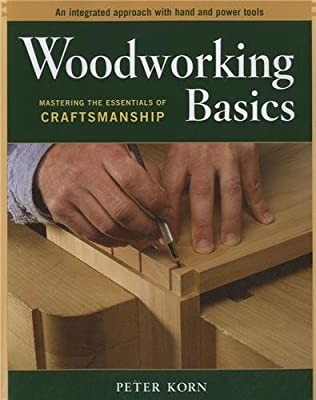 Woodworking Basics - Mastering the Essentials of Craftsmanship - An Integrated Approach With Hand and Power tools by Taunton Press