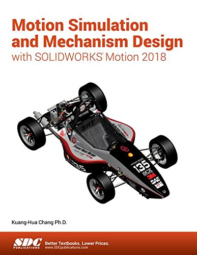 Motion Simulation and Mechanism Design with SOLIDWORKS Motion 2018 by SDC Publications