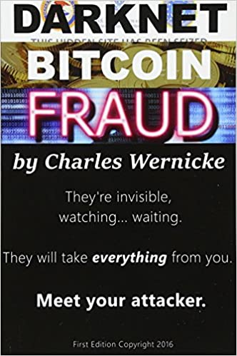 Amazon Com Darknet Bitcoin Fraud  Charles R Wernicke Books