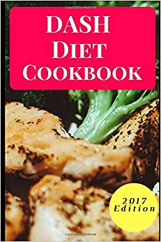 DASH Diet Cookbook: Delicious And Healthy DASH Diet Recipes For Beginners