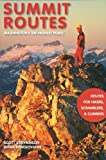 Summit Routes: Washington's 100 Highest Peaks: Routes For Hikers, Scramblers, And Climbers