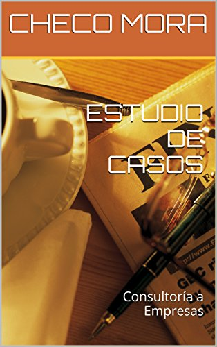 ESTUDIO DE CASOS: Consultora a Empresas (Spanish Edition)