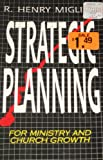 The Use of Strategic Planning for Churches and Ministries, R. Henry Migliore, 0892745134