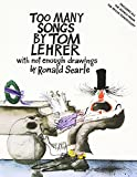Too Many Songs by Tom Lehrer with Not Enough Drawings by Ronald Searle